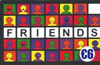 Friends €6+ €4